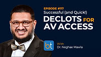 Successful (and Quick!) Declots for AV Access BackTable Podcast Guest Dr. Neghae Mawla