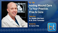 Adding Wound Care To Your Practice: Pros and Cons BackTable Podcast Guest Dr. Robbie Morrison