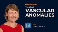 Treating Vascular Anomalies BackTable Podcast Guest Dr. Alex Barnacle