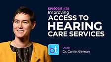Improving Access to Hearing Care Services BackTable ENT Podcast Guest Dr. Carrie Nieman