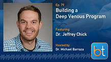 Building a Deep Venous Program BackTable Podcast Guest Dr. Jeffrey Chick
