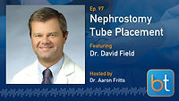 Nephrostomy Tube Placement: Basic to Advanced BackTable Podcast Guest Dr. David Field