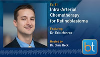 Intra-Arterial Chemotherapy for Retinoblastoma BackTable Podcast Guest Dr. Eric Monroe