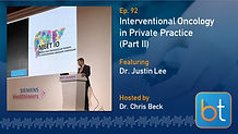 Interventional Oncology in Private Practice (Part 2) BackTable Podcast Guest Dr. Justin Lee