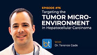 Targeting the Tumor Microenvironment in HCC BackTable Podcast Guest Dr. Terence Gade