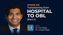 Transitioning from Hospital to OBL Podcast Guest Dr. Lincoln Patel