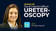 Tips & Tricks for Difficult Ureteroscopy BackTable Urology Podcast Guest Dr. Jodi Antonelli