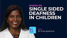 Single Sided Deafness in Children BackTable ENT Podcast Guest Dr. Anita Jeyakumar