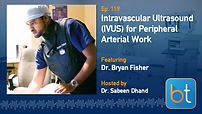 Intravascular Ultrasound (IVUS) for Peripheral Arterial Work BackTable Podcast Guest Dr. Bryan Fisher
