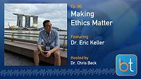 Making Ethics Matter BackTable Podcast Guest Dr. Eric Keller