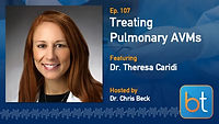 Treatment of Pulmonary Arteriovenous Malformations BackTable Podcast Guest Dr. Theresa Caridi