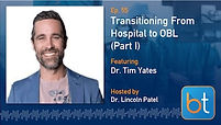 Transitioning from Hospital to OBL Podcast Guest Dr. Tim Yates