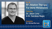 RF Ablation Therapy for Bone Metastases BackTable Podcast Guest Dr. Jason Levy