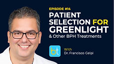 Patient Selection for GreenLight & Other BPH Treatments BackTable Urology Podcast Guest Dr. Francisco Gelpi
