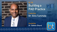Building a PAD Practice BackTable Podcast Guest Dr. Srini Tummala