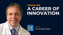 A Career of Innovation BackTable Podcast Guest Dr. Michael Dake