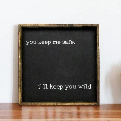 You Keep Me Safe I'll Keep You Wild Wood Sign
