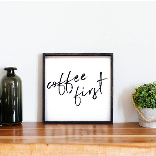 Coffee First Wood Sign