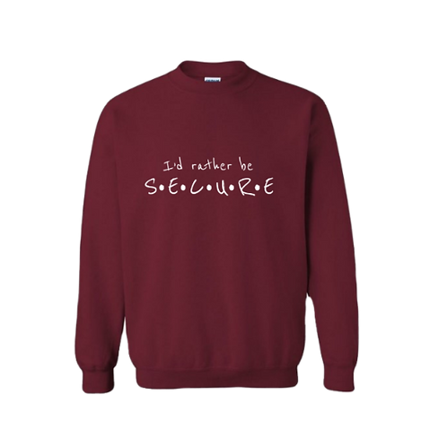 Maroon I'd Rather Be Secure Crewneck