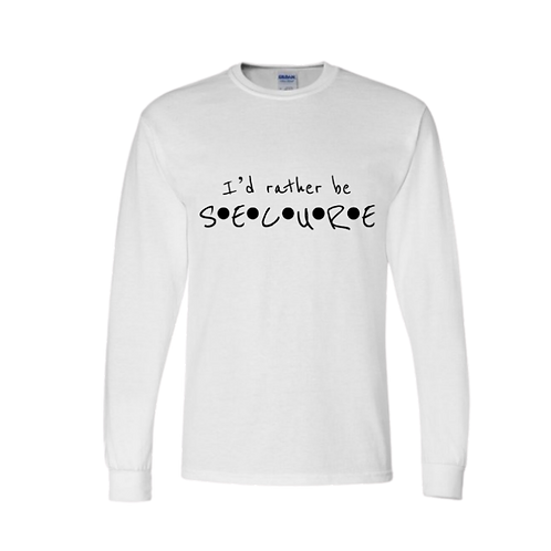 White I'd Rather Be Secure Long Sleeve