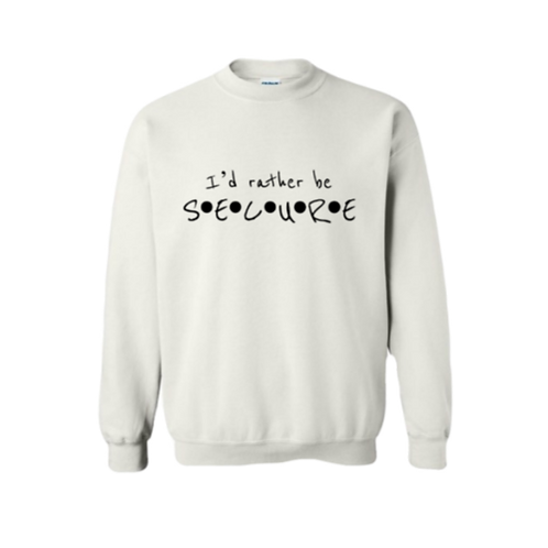 White I'd Rather Be Secure Crew Neck