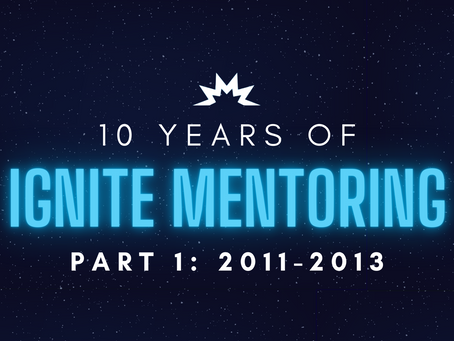 10 Years of Ignite Mentoring! Part 1: 2011-2013
