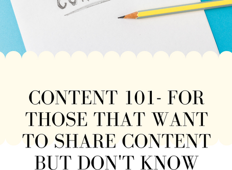 Content 101- For Those That Want To Share Content But Don't Know Where To Start