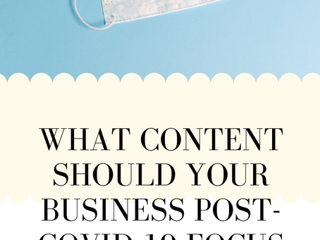 What Content Should Your Business Post- Covid 19 Focus