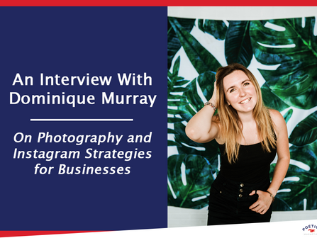 An Interview With Dominique Murray: On Photography and Instagram Strategies for Businesses