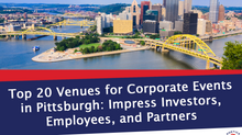 Top 20 Venues for Corporate Events in Pittsburgh: Impress Investors, Employees, and Partners