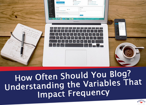 How Often Should You Blog? Understanding the Variables That Impact Frequency