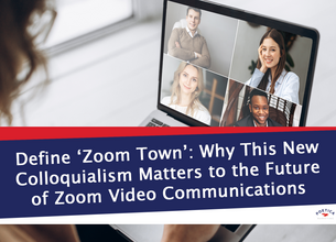 Define 'Zoom Town': Why This New Colloquialism Matters to the Future of Zoom Video Communications