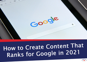 How to Create Content That Ranks for Google in 2021