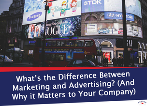 What's the Difference Between Marketing and Advertising? (And Why It Matters to Your Company)