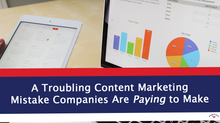 A Troubling Content Marketing Mistake Companies Are Paying to Make