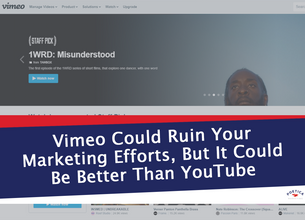 Vimeo Could Ruin Your Marketing Efforts, But It Might Be Better Than YouTube