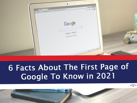 6 Facts About The First Page of Google To Know in 2021