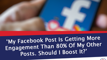 'My Facebook Post Is Getting More Engagement Than 80% Of My Other Posts. Should I Boost It?'