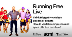 Running Free Live promo: Think Bigger! How Ideas Become Formats. How do you take a single idea and
