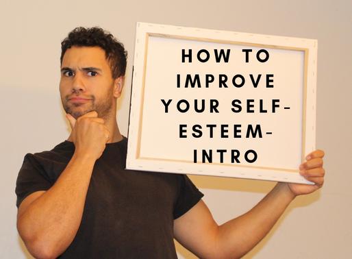 HOW TO IMPROVE YOUR SELF ESTEEM & BODY IMAGE- INTRO