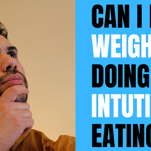 CAN I LOSE WEIGHT DOING INTUITIVE EATING?