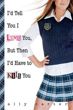 Gallagher Girls Series I'd Tell You I Love You, But Then I'd Have to Kill You by Ally Carter