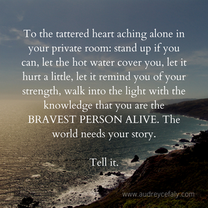 Audrey Cefaly: To the tattered heart aching alone in your private room...