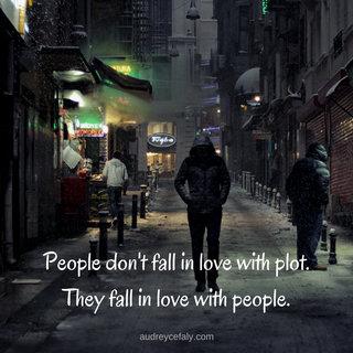 Audrey Cefaly: People don't fall in love wit plot. They fall in love with people.