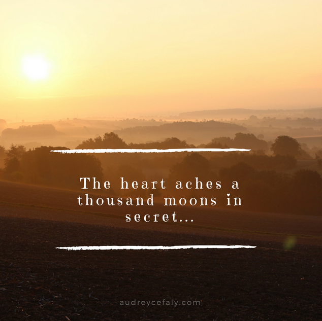 Audrey Cefaly: The heart aches a thousand moons in secret...