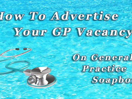 How to Advertise your GP Vacancy on General Practice Soapbox.