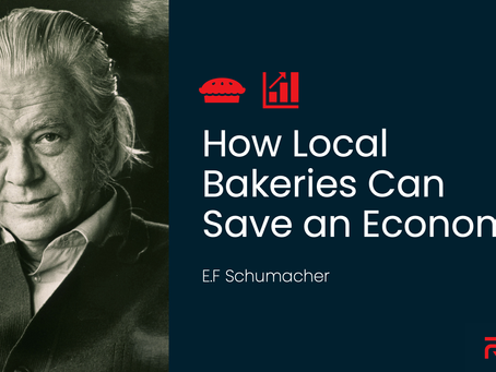 How Local Bakeries Can Save an Economy - E.F Schumacher