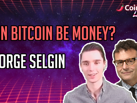 Can Bitcoin Be Money? - George Selgin - CoinSpice Live: Full Interview