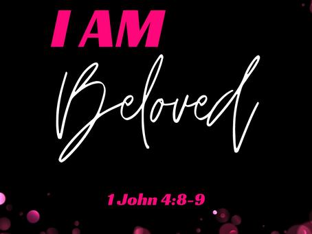 I AM beloved.