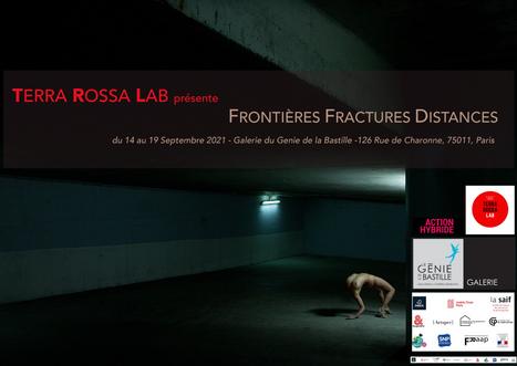 Frontières Fractures Distances -  du 14 au 19 Septembre 2021 - Galerie du Genie de la Bastille - Paris.  Art exhibition organised by Terra Rossa Lab curated by Francesca Sand.